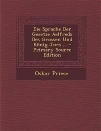 Die Sprache Der Gesetze Aelfreds Des Grossen Und König Jnes ... - Primary Source Edition