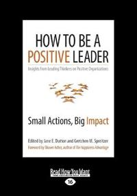 How to Be a Positive Leader: Small Actions, Big Impact (Large Print 16pt)