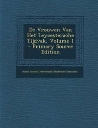 De Vrouwen Van Het Leycesterache Tijdvak, Volume 1 - Primary Source Edition