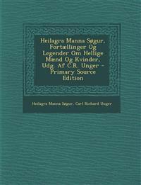 Heilagra Manna Sogur, Fortaellinger Og Legender Om Hellige Maend Og Kvinder, Udg. AF C.R. Unger - Primary Source Edition