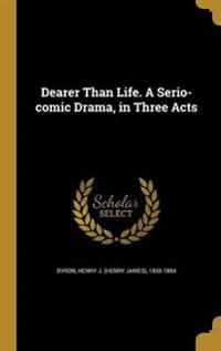 DEARER THAN LIFE A SERIO-COMIC