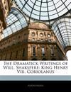 The Dramatick Writings of Will. Shakspere: King Henry Viii. Coriolanus