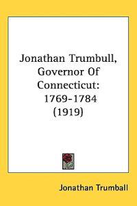 Jonathan Trumbull, Governor of Connecticut 1769-1784