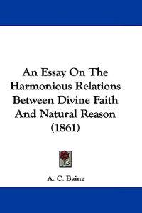 An Essay on the Harmonious Relations Between Divine Faith and Natural Reason