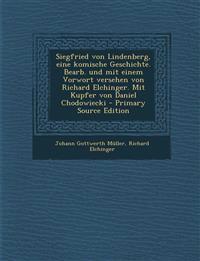 Siegfried Von Lindenberg, Eine Komische Geschichte. Bearb. Und Mit Einem Vorwort Versehen Von Richard Elchinger. Mit Kupfer Von Daniel Chodowiecki - P