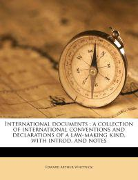International documents : a collection of international conventions and declarations of a law-making kind, with introd. and notes