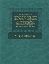 Les Systemes de Reglementation Actuellement En Vigueur Ont-Ils Eu Une Influence Sur La Frequence Et La Dissemination de La Syphilis Et Des Maladies Ve