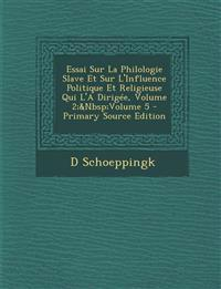 Essai Sur La Philologie Slave Et Sur L'Influence Politique Et Religieuse Qui L'a Dirigee, Volume 2; Volume 5 - Primary Source Edition