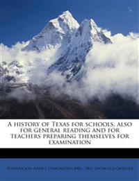 A history of Texas for schools, also for general reading and for teachers preparing themselves for examination