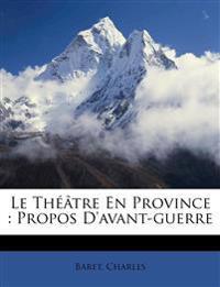 Le Théâtre En Province : Propos D'avant-guerre