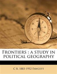 Frontiers : a study in political geography