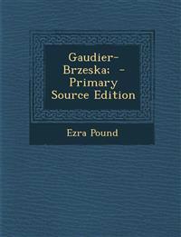 Gaudier-Brzeska; - Primary Source Edition