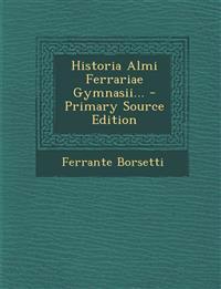 Historia Almi Ferrariae Gymnasii... - Primary Source Edition
