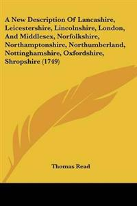 A New Description of Lancashire, Leicestershire, Lincolnshire, London, and Middlesex, Norfolkshire, Northamptonshire, Northumberland, Nottinghamshire, Oxfordshire, Shropshire
