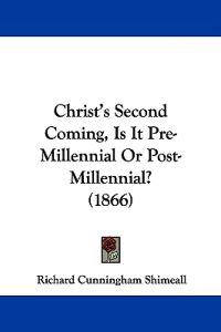 Christ's Second Coming, Is It Pre-millennial or Post-millennial?