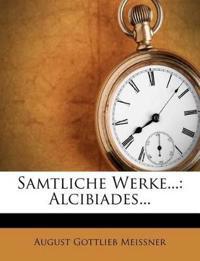 Samtliche Werke...: Alcibiades...