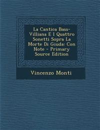 La Cantica Bass-Villiana E I Quattro Sonetti Sopra La Morte Di Giuda: Con Note