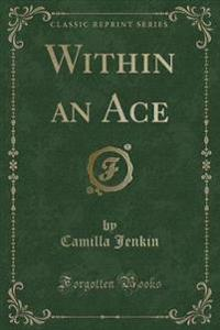 Within an Ace (Classic Reprint)