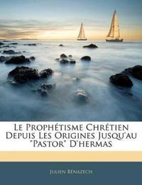 """Le Prophétisme Chrétien Depuis Les Origines Jusqu'au """"Pastor"""" D'hermas"""
