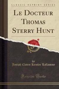 Le Docteur Thomas Sterry Hunt (Classic Reprint)