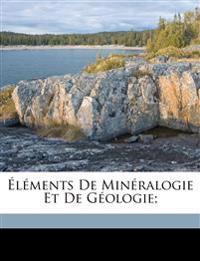 Éléments de minéralogie et de géologie;