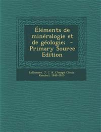 Elements de Mineralogie Et de Geologie; - Primary Source Edition