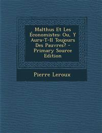 Malthus Et Les Economistes: Ou, y Aura-T-Il Toujours Des Pauvres? - Primary Source Edition