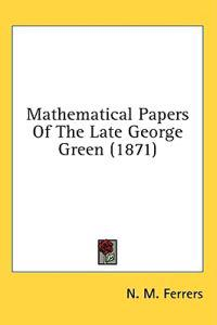 Mathematical Papers Of The Late George Green (1871)
