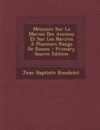 Memoire Sur La Marine Des Anciens Et Sur Les Navires a Plusieurs Rangs de Rames - Primary Source Edition