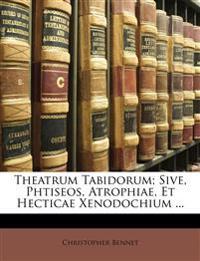 Theatrum Tabidorum; Sive, Phtiseos, Atrophiae, Et Hecticae Xenodochium ...