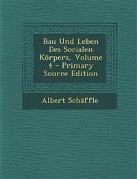 Bau Und Leben Des Socialen Körpers, Volume 4 - Primary Source Edition