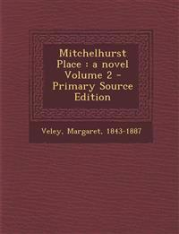 Mitchelhurst Place : a novel Volume 2