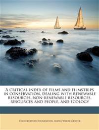 A critical index of films and filmstrips in conservation, dealing with renewable resources, non-renewable resources, resources and people, and ecology