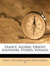 France, Algérie, Orient; souvenirs, études, voyages