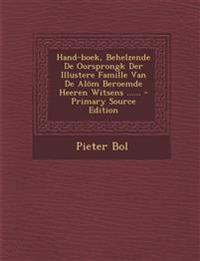 Hand-boek, Behelzende De Oorsprongk Der Illustere Famille Van De Alöm Beroemde Heeren Witsens ...... - Primary Source Edition