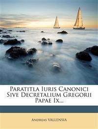 Paratitla Iuris Canonici Sive Decretalium Gregorii Papae Ix...