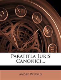 Paratitla Iuris Canonici...