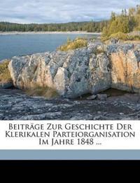 Beiträge Zur Geschichte Der Klerikalen Parteiorganisation Im Jahre 1848 ...
