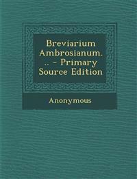 Breviarium Ambrosianum... - Primary Source Edition