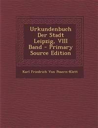 Urkundenbuch Der Stadt Leipzig, VIII Band - Primary Source Edition