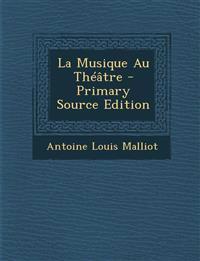 La Musique Au Theatre - Primary Source Edition
