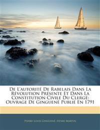 de L'Autorit de Rabelais Dans La Rvolution Prsente Et Dans La Constitution Civile Du Clerg: Ouvrage de Ginguen Publi En 1791