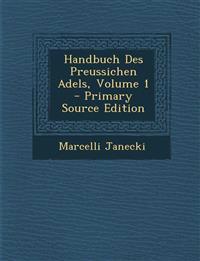 Handbuch Des Preussichen Adels, Volume 1 - Primary Source Edition