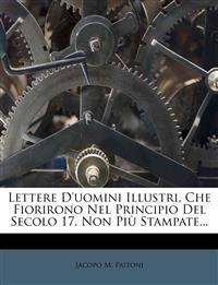 Lettere D'uomini Illustri, Che Fiorirono Nel Principio Del Secolo 17. Non Più Stampate...