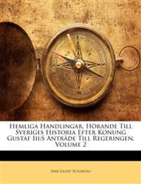Hemliga Handlingar, Hörande Till Sveriges Historia Efter Konung Gustaf Iii:S Anträde Till Regeringen, Volume 2