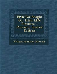 Erin-Go-Bragh: Or, Irish Life Pictures