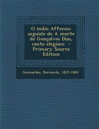 O índio Affonso; seguido de A morte de Gonçalves Dias, canto elegíaco