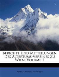 Berichte Und Mitteilungen Des Altertums-vereines Zu Wien, Volume 1