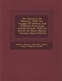The Discovery Of Muscovy. With The Voyages Of Ohthere And Wulfstan From King Alfred's Orosius. With An Introd. By Henry Morley - Primary Source Editio
