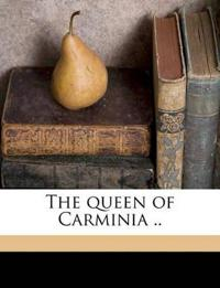 The queen of Carminia ..